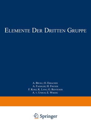 Elemente der Dritten Gruppe von Brukl,  A., Erbacher,  O., Faessler,  A., Fischer,  H., Kurz,  F., Lang,  K., Rienäcker,  G., Unruh,  A. v., Wiberg,  E.