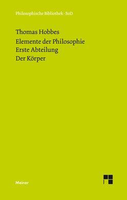 Elemente der Philosophie. Erste Abteilung: Der Körper. (Elementa Philosophica I) / Elemente der Philosophie. Erste Abteilung. Der Körper. von Hobbes,  Thomas, Schuhmann,  Karl