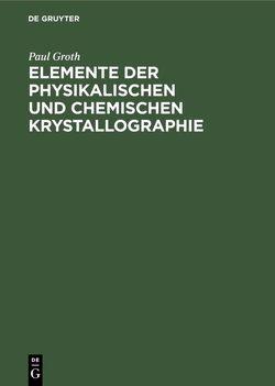 Elemente der physikalischen und chemischen Krystallographie von Groth,  Paul