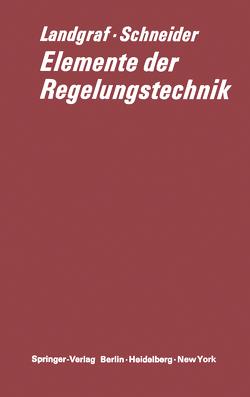 Elemente der Regelungstechnik von Landgraf,  Christian, Schneider,  Gerd