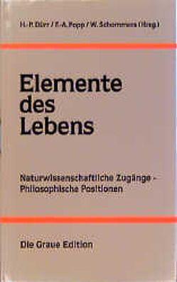 Elemente des Lebens von Dürr,  Hans P, Popp,  Fritz A, Schommers,  Wolfram