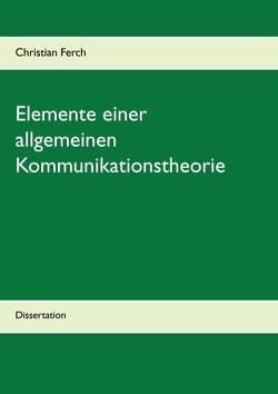 Elemente einer allgemeinen Kommunikationstheorie von Ferch,  Christian