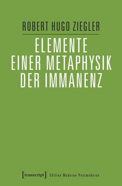 Elemente einer Metaphysik der Immanenz von Ziegler,  Robert Hugo