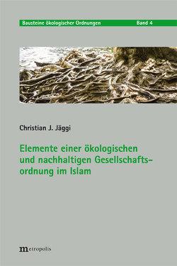 Elemente einer ökologischen und nachhaltigen Gesellschaftsordnung im Islam von Jäggi,  Christian J.