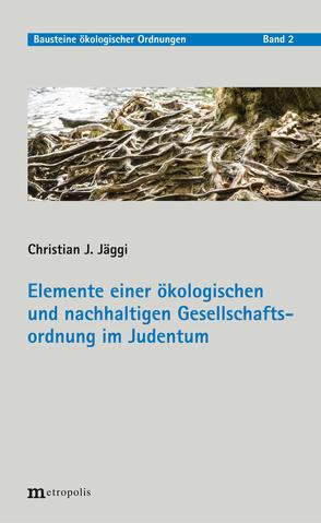 Elemente einer ökologischen und nachhaltigen Gesellschaftsordnung im Judentum von Jäggi,  Christian J.