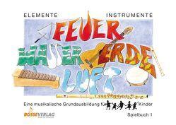 Elemente – Instrumente: Feuer – Wasser – Erde – Luft. Eine musikalische… / Elemente – Instrumente: Feuer – Wasser – Erde – Luft. Spielbuch 1 von Beyer,  Anne, Probst,  Werner, Steiner,  Lucie, Wolff,  Susanne