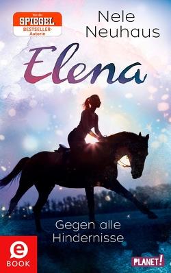 Elena – Ein Leben für Pferde 1: Gegen alle Hindernisse von Neuhaus,  Nele, Staisch,  Wolfgang
