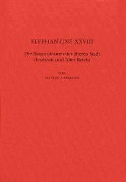 Elephantine / Die Baustrukturen der älteren Stadt (Frühzeit und Altes Reich) von Ziermann,  Martin
