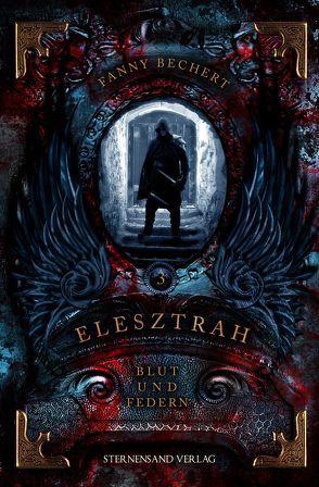 Elesztrah (Band 3): Blut und Federn von Bechert,  Fanny