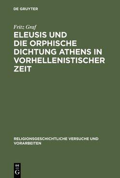 Eleusis und die orphische Dichtung Athens in vorhellenistischer Zeit von Graf,  Fritz