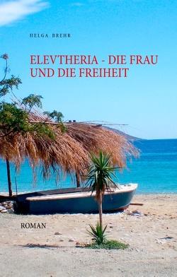 ELEVTHERIA – die Frau und die Freiheit von Brehr,  Helga
