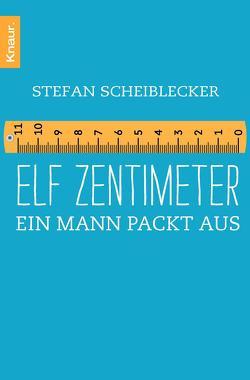 Elf Zentimeter von Scheiblecker,  Stefan
