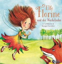 Elfe Florine und der Wackelzahn von Li Lefébure, Senden,  Margot