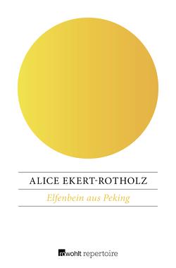 Elfenbein aus Peking von Ekert-Rotholz,  Alice