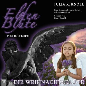 Elfenblüte / Die Weihnachtsblüte von Knoll,  Julia Kathrin
