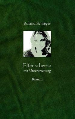 Elfenscherzo mit Unterbrechung von Schreyer,  Roland