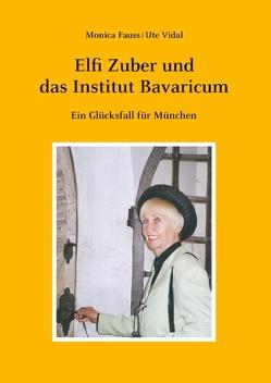 Elfi Zuber und das Institut Bavaricum von Fauss,  Monica, Vidal,  Ute