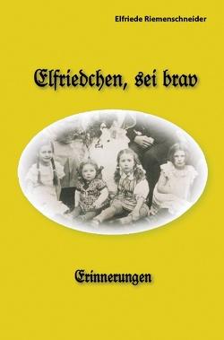 Elfriedchen, sei brav! von Riemenschneider,  Elfriede