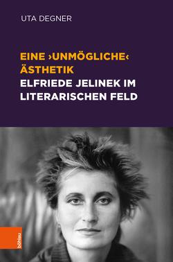 Eine 'unmögliche' Ästhetik – Elfriede Jelinek im literarischen Feld von Degner,  Uta, Michler,  Werner, Wolf,  Norbert Christian