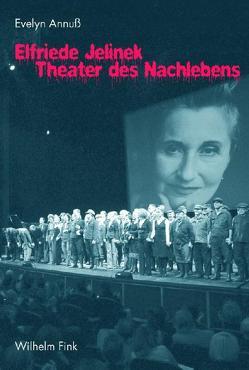 Elfriede Jelinek – Theater des Nachlebens von Annuss,  Evelyn