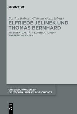Elfriede Jelinek und Thomas Bernhard von Götze,  Clemens, Reinert,  Bastian