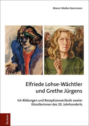 Elfriede Lohse-Wächtler und Grethe Jürgens von Waike-Koormann,  Maren