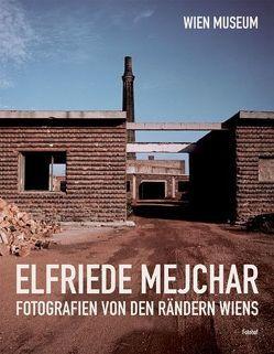 Elfriede Mejchar, Fotografien von den Rändern Wiens von Breicha,  Otto, Kos,  Wolfgang, Mejchar,  Elfriede, Moser,  Walter, Wögenstein,  Lisa