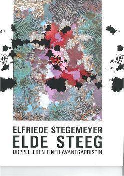 Elfriede Stegemeyer – elde steeg. Doppelleben einer Avantgardistin von Borgmann,  Verena, Ewald,  Simone, Nierhoff-Wielk,  Barbara, Schmidt,  Walter