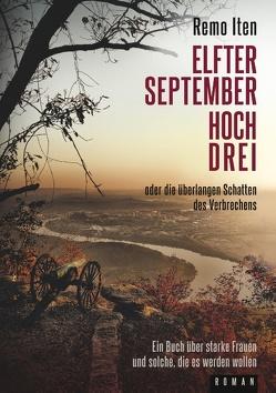 Elfter September hoch drei oder die überlangen Schatten des Verbrechens von Iten,  Remo
