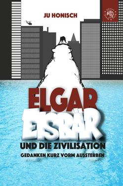 Elgar Eisbär und die Zivilisation von Honisch,  Ju
