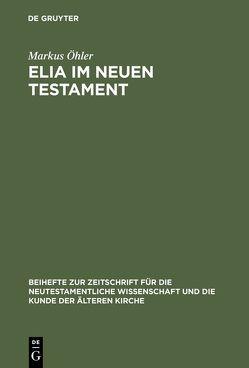 Elia im Neuen Testament von Öhler,  Markus