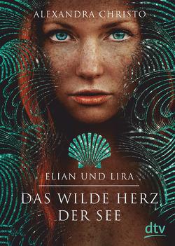 Elian und Lira – Das wilde Herz der See von Christo,  Alexandra, Koob-Pawis,  Petra