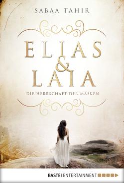 Elias & Laia – Die Herrschaft der Masken von Tahir,  Sabaa