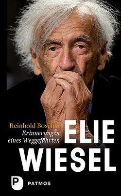 Elie Wiesel – ein Leben gegen das Vergessen von Boschki,  Reinhold