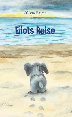 Eliots Reise von Bayer,  Olivia