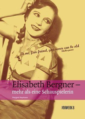 Elisabeth Bergner – Mehr als eine Schauspielerin von Heymann,  Margret