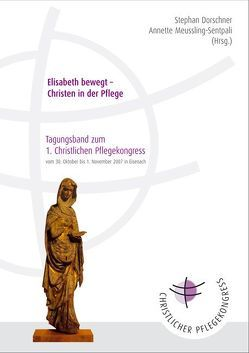 Elisabeth bewegt – Christen in der Pflege von Dorschner,  Stephan, Meussling-Sentpali,  Annette