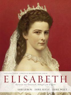 Elisabeth – Kaiserin von Österreich, Königin von Ungarn von Thiele,  Johannes