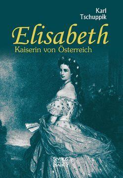 Elisabeth. Kaiserin von Österreich von Tschuppik,  Karl