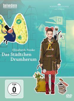 Elisabeth Naske: Das Städtchen Drumherum, Wiener Staatsoper von Höhener,  Jan-Sebastian, Janschütz,  Marlene, Lutz,  Christiane, Naske,  Elisabeth, Unterreiner,  Clemens