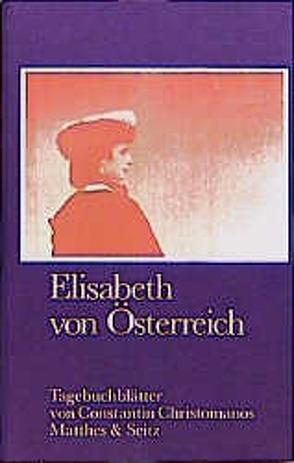 Elisabeth von Österreich von Christomanos,  Constantin, Heyden-Rynsch,  Verena von der