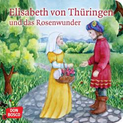 Elisabeth von Thüringen und das Rosenwunder. Mini-Bilderbuch. von Buneß,  Juliane, Fastenmeier,  Catharina