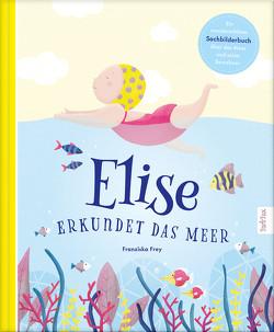 Elise erkundet das Meer von Frey,  Franziska