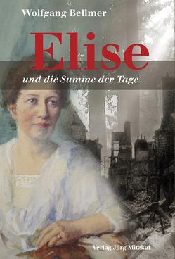 Elise-Trilogie / Elise und die Summe der Tage von Bellmer,  Wolfgang