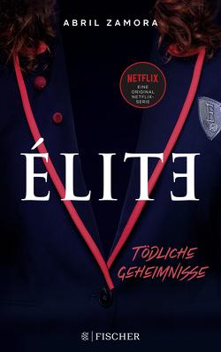 Élite: Tödliche Geheimnisse von Fehling,  Sonja, Zamora,  Abril