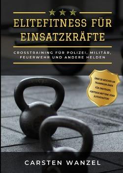 Elitefitness für Einsatzkräfte von Wanzel,  Carsten