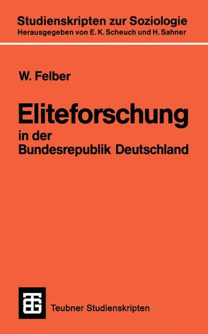 Eliteforschung in der Bundesrepublik Deutschland von Felber,  W.