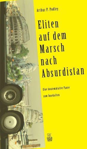 Eliten auf dem Marsch nach Absurdistan von Greven,  Egbert, Podley,  Arthur P.