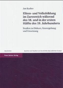 Eliten- und Volksbildung im Zarenreich während des 18. und in der ersten Hälfte des 19. Jahrhunderts von Kusber,  Jan