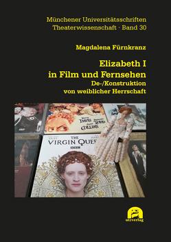 Elizabeth I in Film und Fernsehen von Fürnkranz,  Magdalena